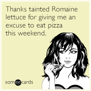 thanks-tainted-romaine-lettuce-for-giving-me-an-excuse-to-eat-pizza-this-weekend-6Q7